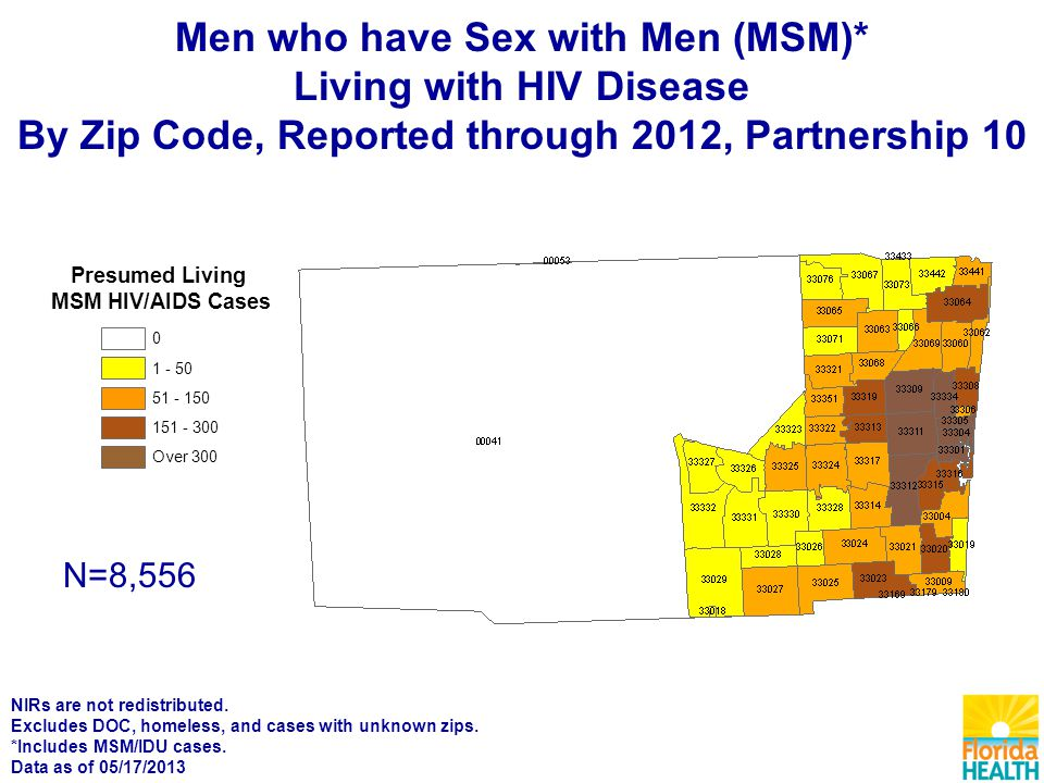Presumed Living MSM HIV/AIDS Cases Over N=8,556 Men who have Sex with Men (MSM)* Living with HIV Disease By Zip Code, Reported through 2012, Partnership 10 NIRs are not redistributed.