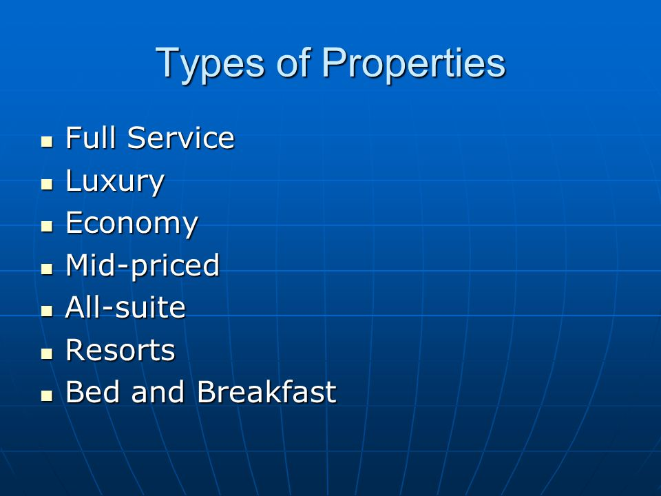 Types of Properties Full Service Full Service Luxury Luxury Economy Economy Mid-priced Mid-priced All-suite All-suite Resorts Resorts Bed and Breakfast Bed and Breakfast