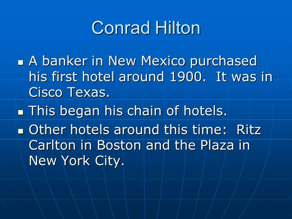 Conrad Hilton A banker in New Mexico purchased his first hotel around 1900.