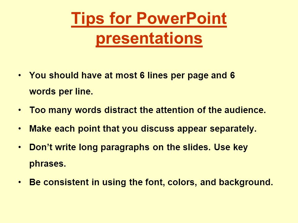 Tips for PowerPoint presentations You should have at most 6 lines per page and 6 words per line.