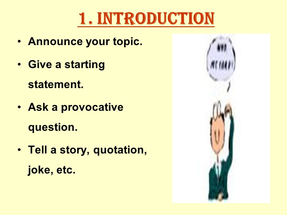 1. Introduction Announce your topic. Give a starting statement.