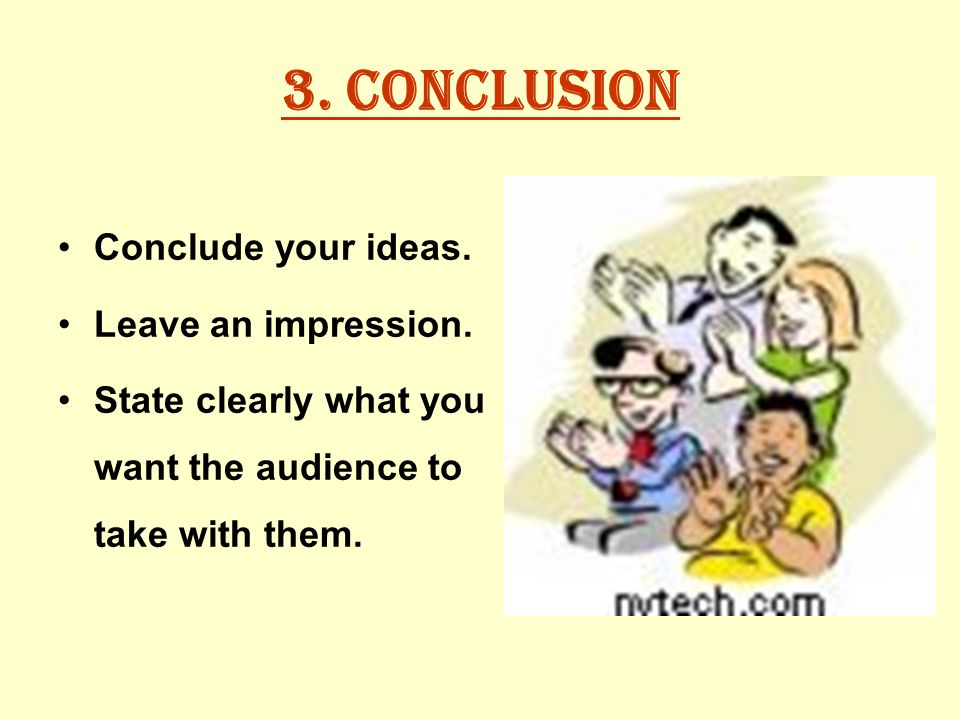 3. Conclusion Conclude your ideas. Leave an impression.