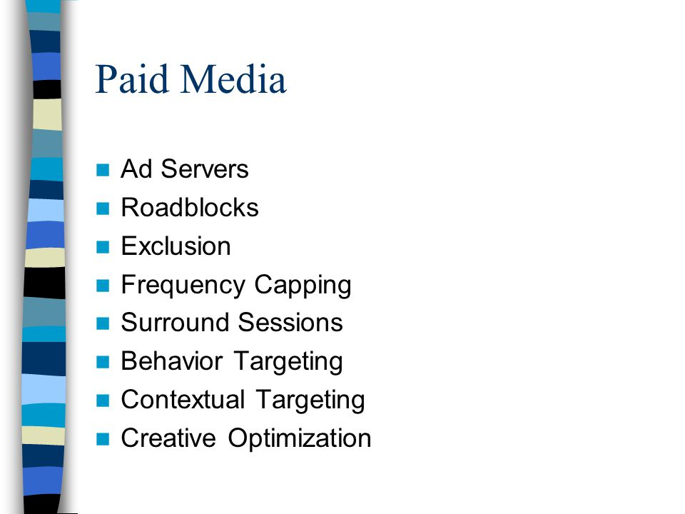 Paid Media Ad Servers Roadblocks Exclusion Frequency Capping Surround Sessions Behavior Targeting Contextual Targeting Creative Optimization