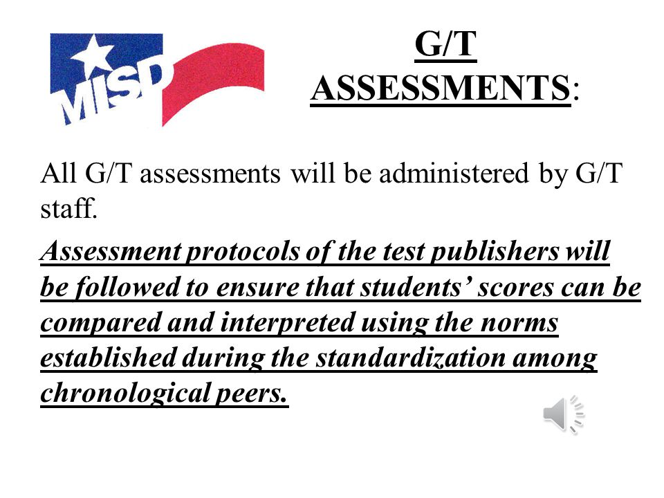 G/T SELECTION : G/T Services will present the data collected for each student to the respective district selection committee.