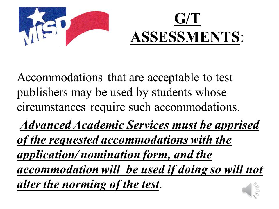 G/T ASSESSMENTS: All G/T assessments will be administered by G/T staff.