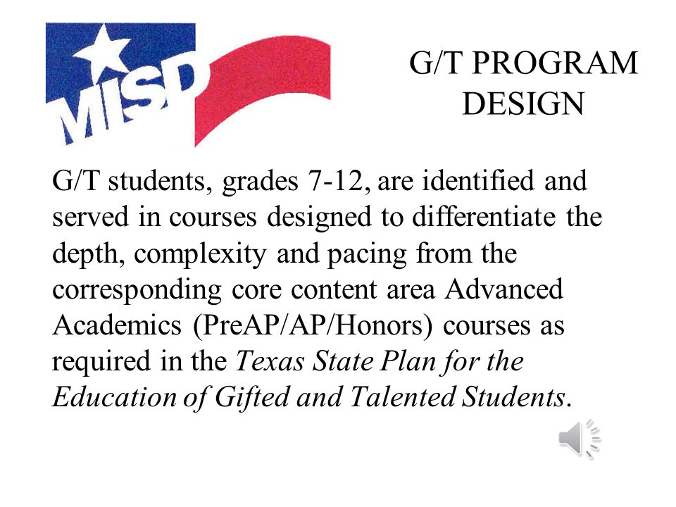 G/T PROGRAM DESIGN G/T students, grades 2-6, are identified and served at Carver Center in a full time program differentiated from the regular school program.