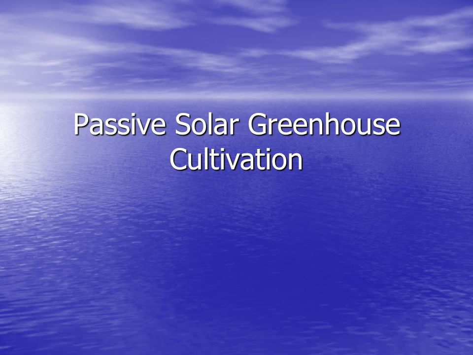 Passive Solar Greenhouse Cultivation