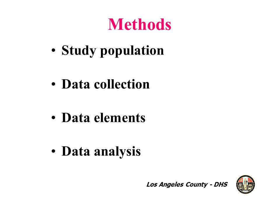 Methods Study population Data collection Data elements Data analysis Los Angeles County - DHS