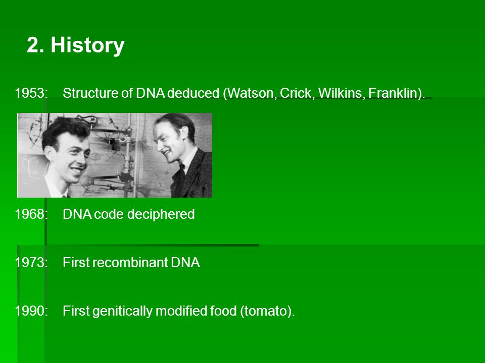 2. History 1953: Structure of DNA deduced (Watson, Crick, Wilkins, Franklin).