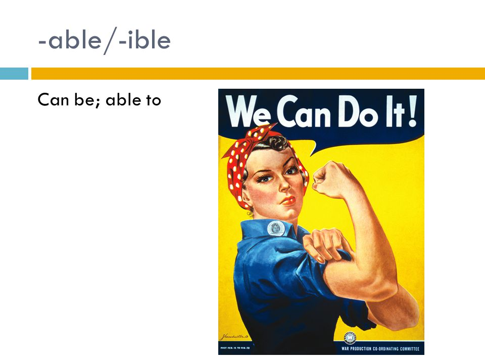 -able/-ible Can be; able to