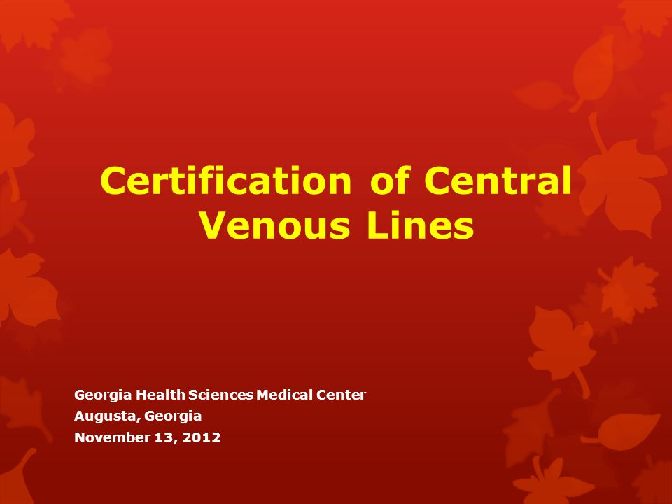 Certification Of Central Venous Lines Georgia Health Sciences