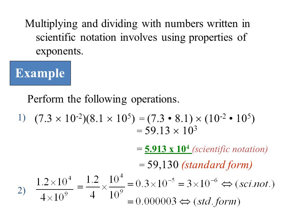 Multiplying and dividing with numbers written in scientific notation involves using properties of exponents.