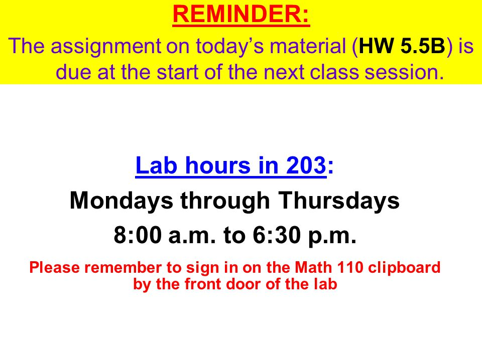 REMINDER: The assignment on today's material (HW 5.5B) is due at the start of the next class session.