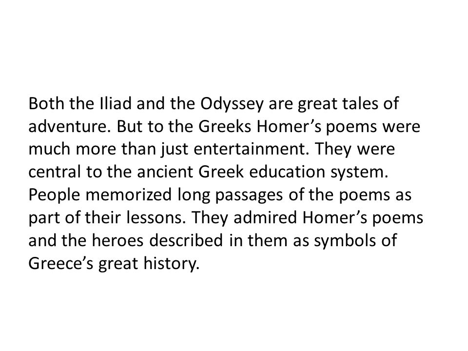 an analysis of the everday life of the greeks in the epic poems the iliad and the odyssey by homer - the odyssey: life's findings homer's the odyssey can be truly considered as one of the best epic poems of all time odysseus' journey in returning home becomes a test to prove himself only on the testing grounds of life can one discover inegrity, loyalty and perseverance.