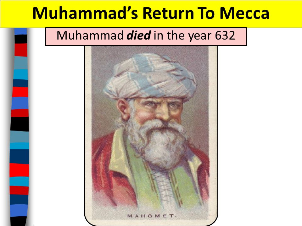 Muhammad's Return To Mecca Muhammad died in the year 632