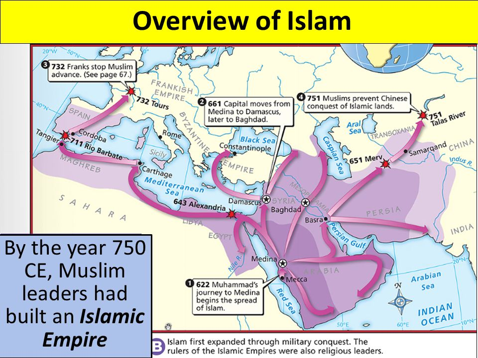 Overview of Islam By the year 750 CE, Muslim leaders had built an Islamic Empire
