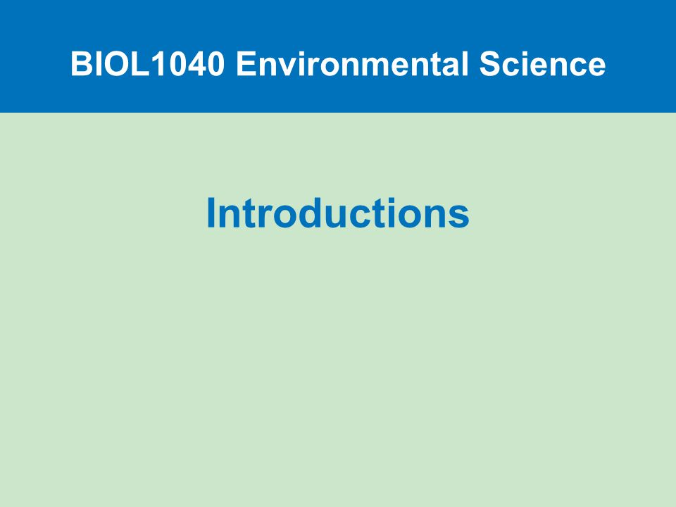 Introductions BIOL1040 Environmental Science