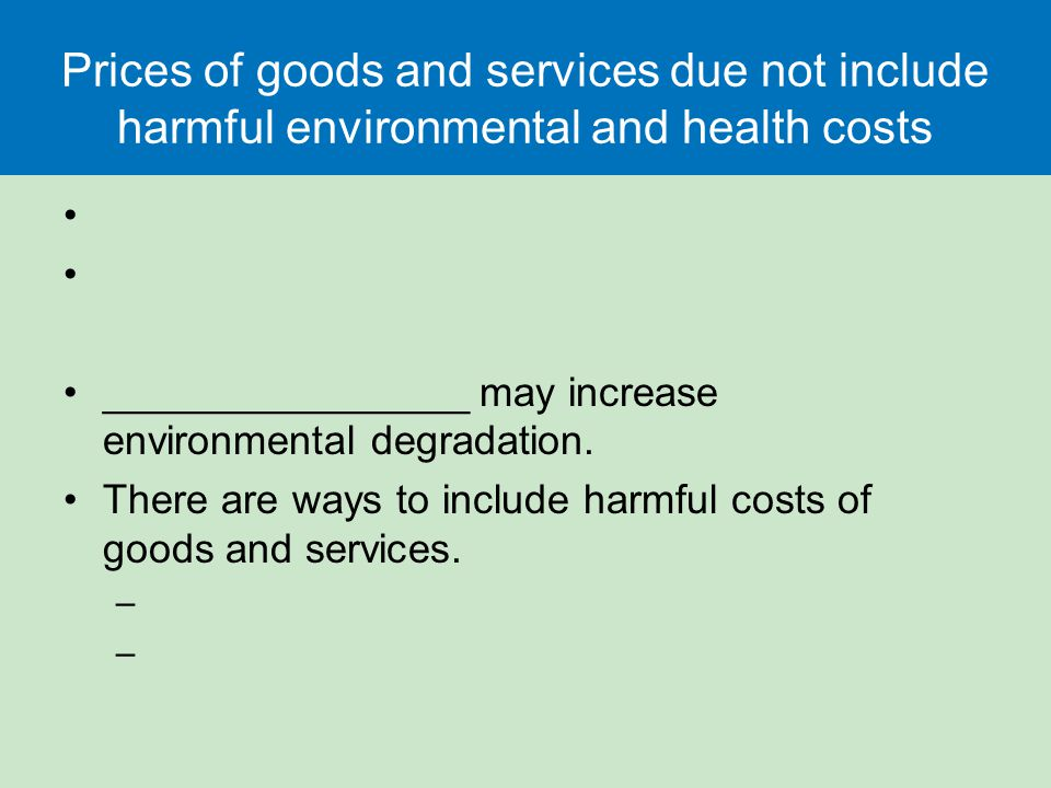 Prices of goods and services due not include harmful environmental and health costs ________________ may increase environmental degradation.