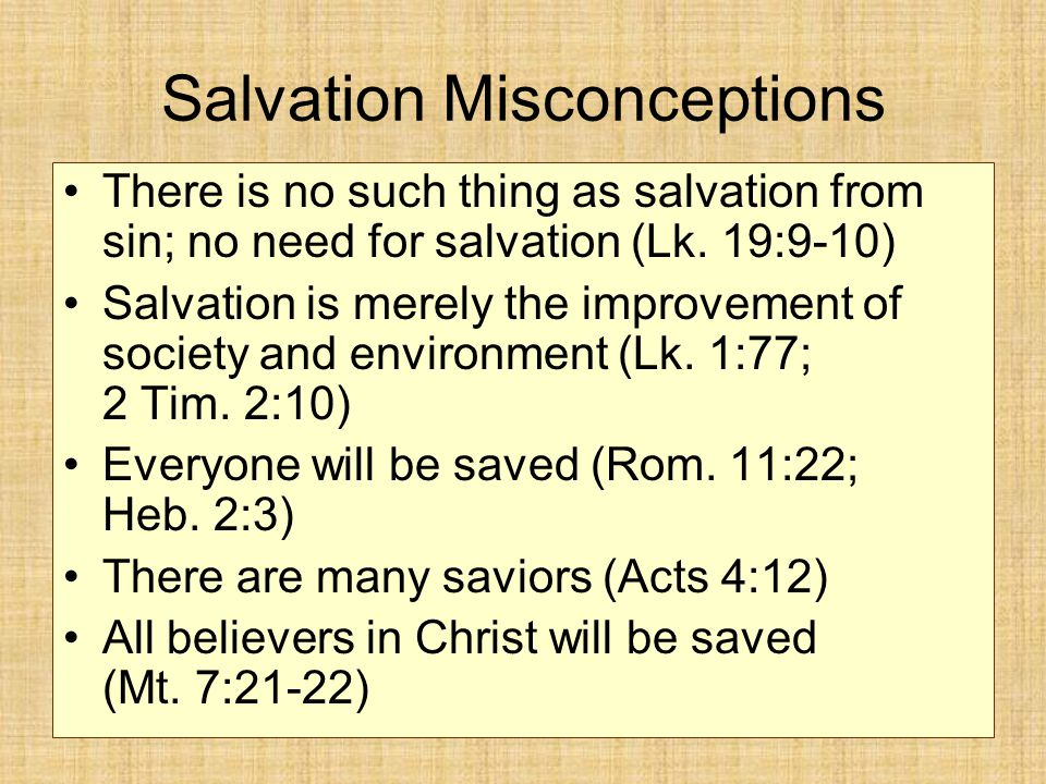 Salvation Misconceptions There is no such thing as salvation from sin; no need for salvation (Lk.