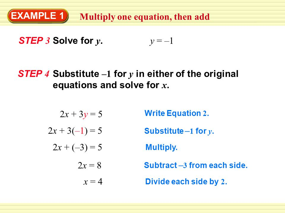 EXAMPLE 1 Multiply one equation, then add STEP 3 STEP 4 2x = 8 Write Equation 2.