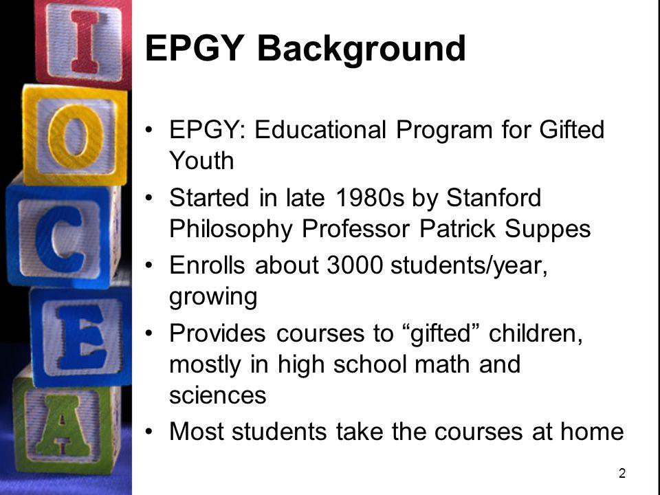 2 2 EPGY Background EPGY: Educational Program for Gifted Youth ...