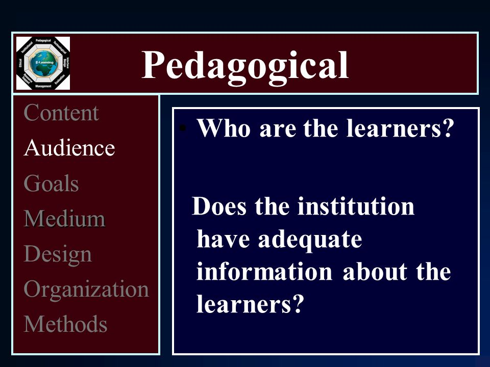 Pedagogical Content Audience Goals Medium Design Organization Methods Who are the learners.