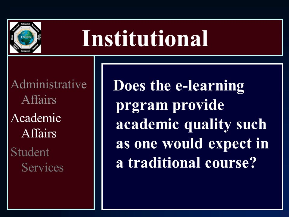 Institutional Administrative Affairs Academic Affairs Student Services Does the e-learning prgram provide academic quality such as one would expect in a traditional course
