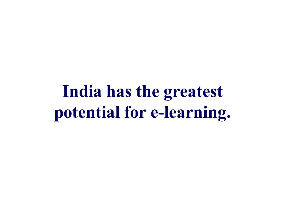 India has the greatest potential for e-learning.