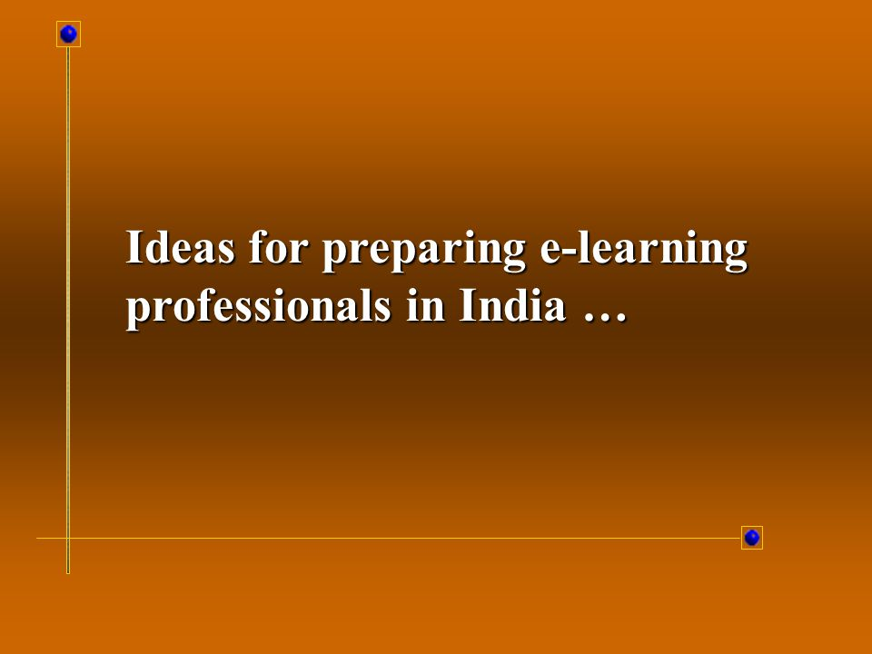 Ideas for preparing e-learning professionals in India …