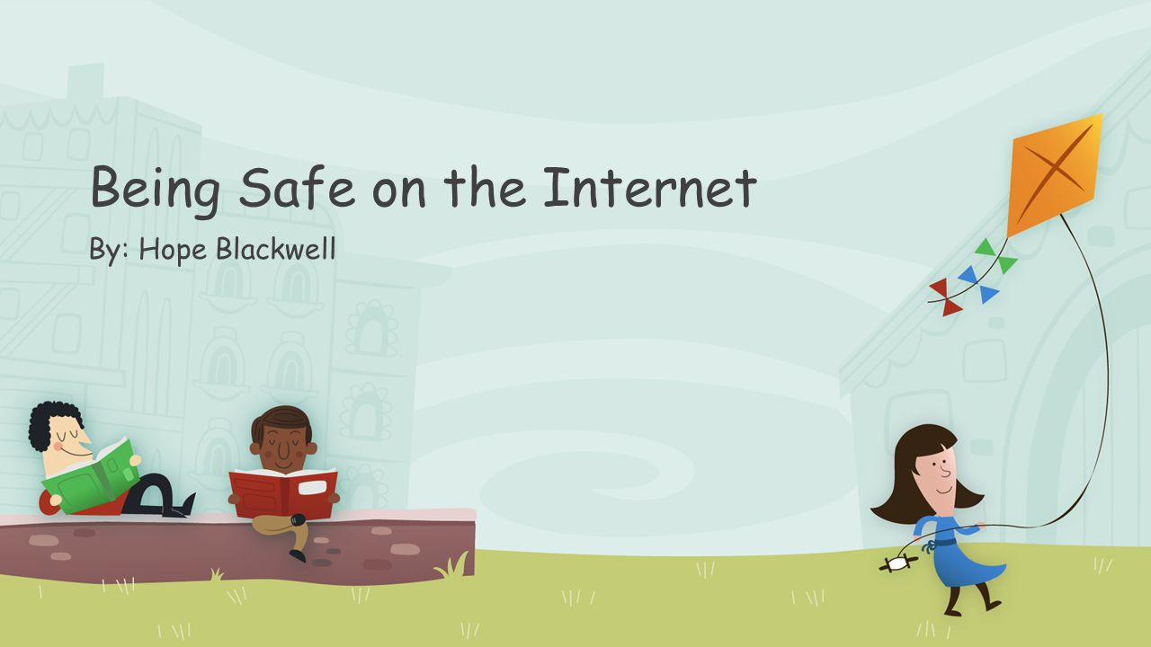 Being Safe on the Internet By: Hope Blackwell