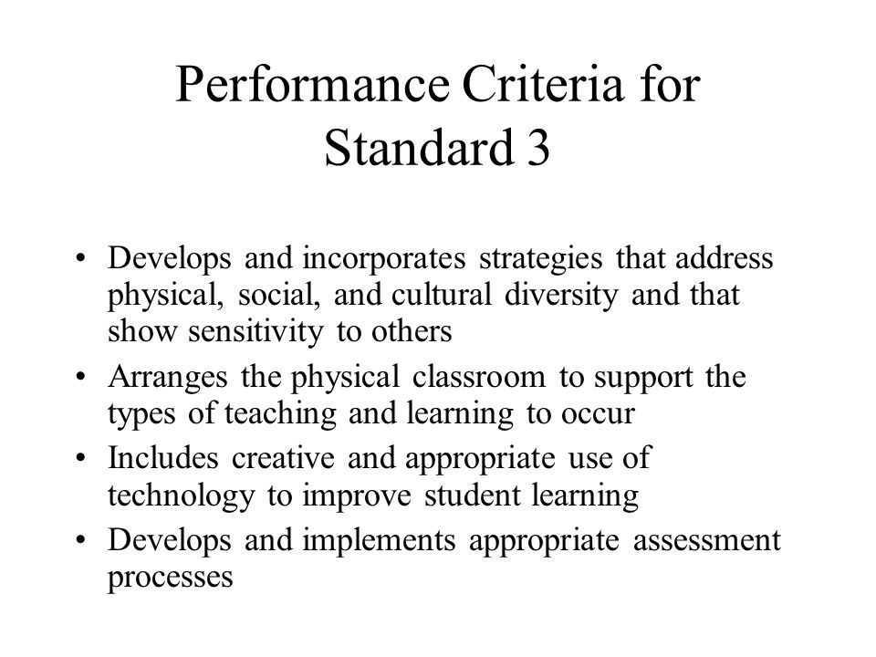 Performance Criteria for Standard 3 Focuses instruction on one or more of KY's learning goals and academic expectations Develops instruction that requires students to apply knowledge, skills, and thinking processes Integrates skills, thinking processes, and content across disciplines Creates/utilizes learning experiences that challenge, motivate, and actively involve the learner Creates and uses learning experiences that are developmentally appropriate for learners