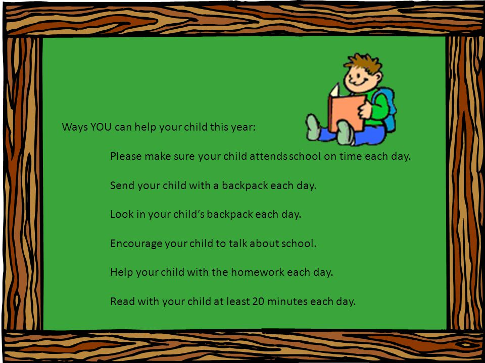 Ways YOU can help your child this year: Please make sure your child attends school on time each day.
