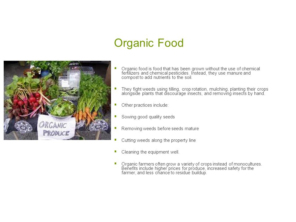 Organic Food  Organic food is food that has been grown without the use of chemical fertilizers and chemical pesticides.