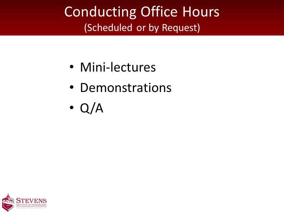Conducting Office Hours (Scheduled or by Request) Mini-lectures Demonstrations Q/A