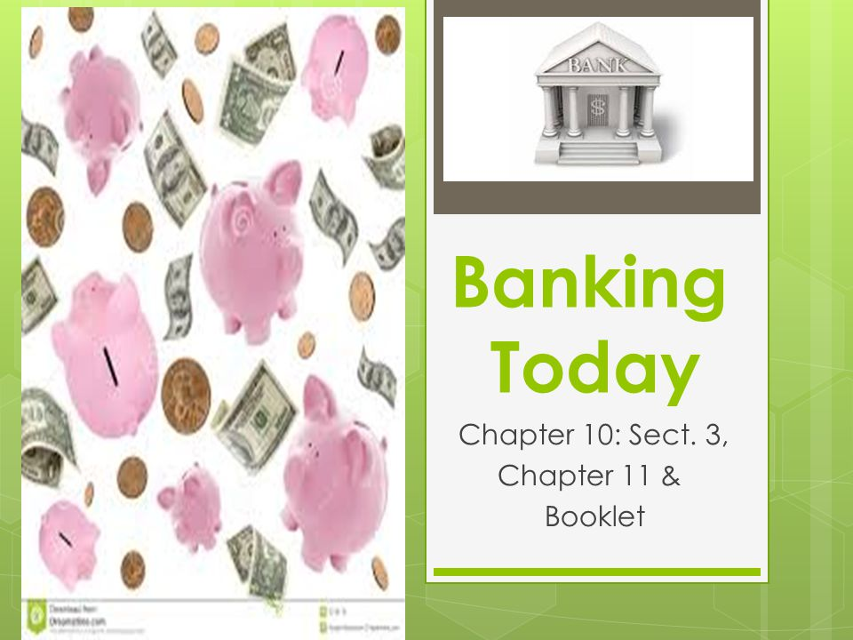 Banking Today Chapter 10: Sect. 3, Chapter 11 & Booklet