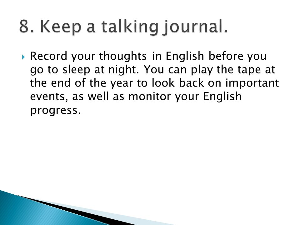  Record your thoughts in English before you go to sleep at night.