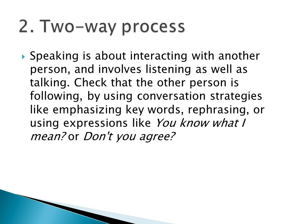  Speaking is about interacting with another person, and involves listening as well as talking.