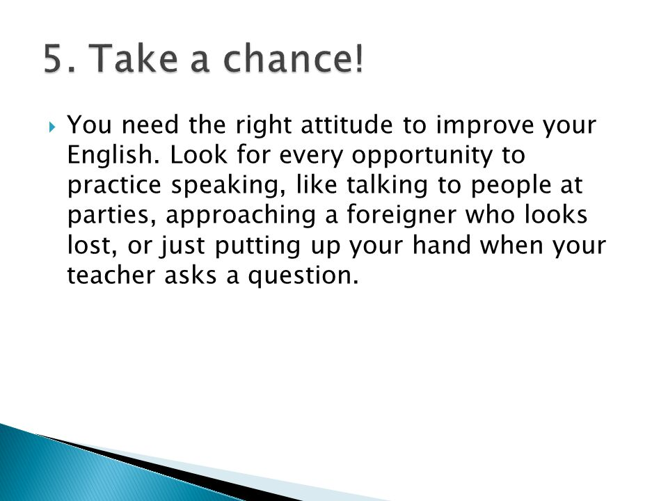  You need the right attitude to improve your English.