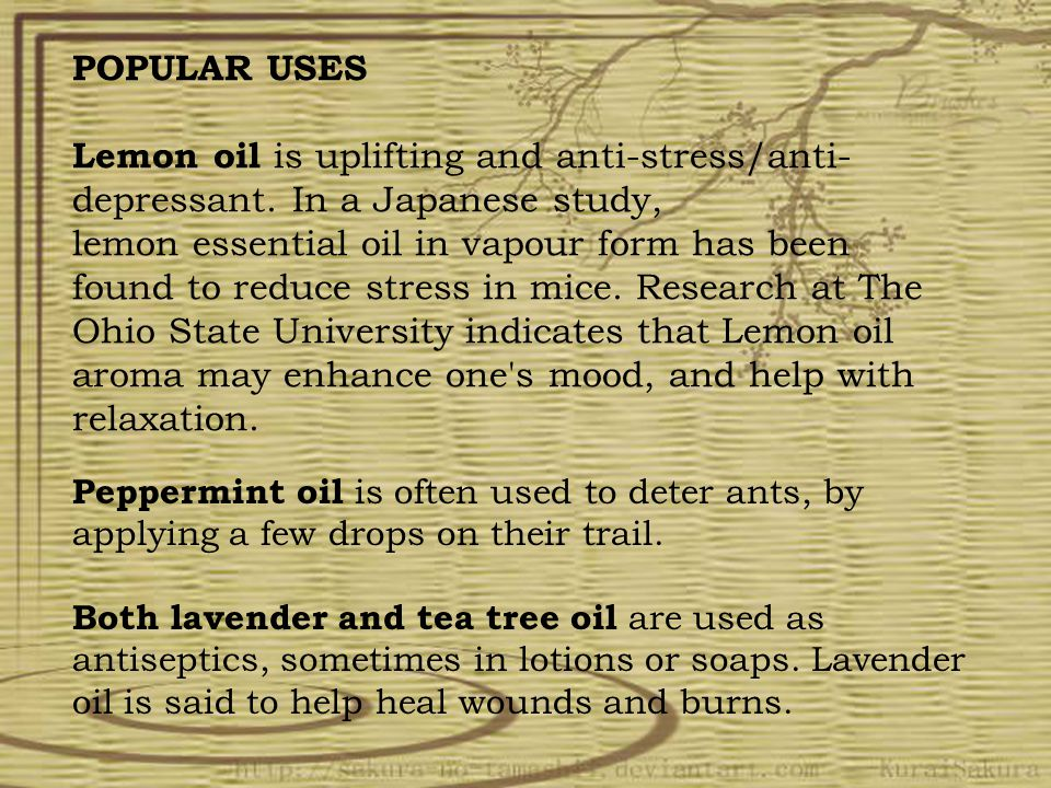 POPULAR USES Lemon oil is uplifting and anti-stress/anti- depressant.