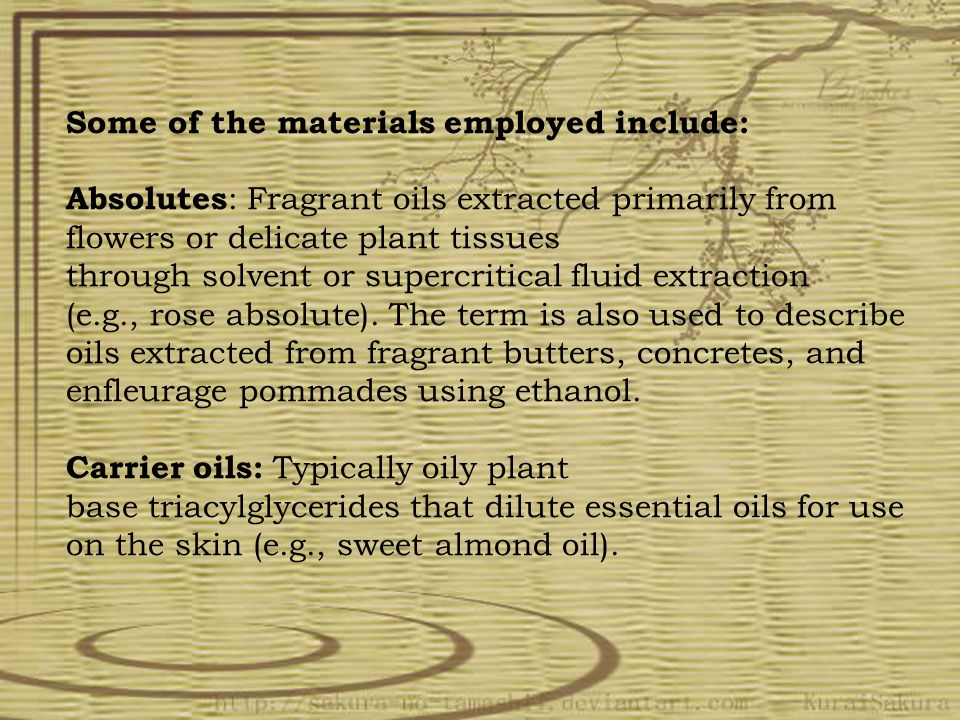 Some of the materials employed include: Absolutes : Fragrant oils extracted primarily from flowers or delicate plant tissues through solvent or supercritical fluid extraction (e.g., rose absolute).