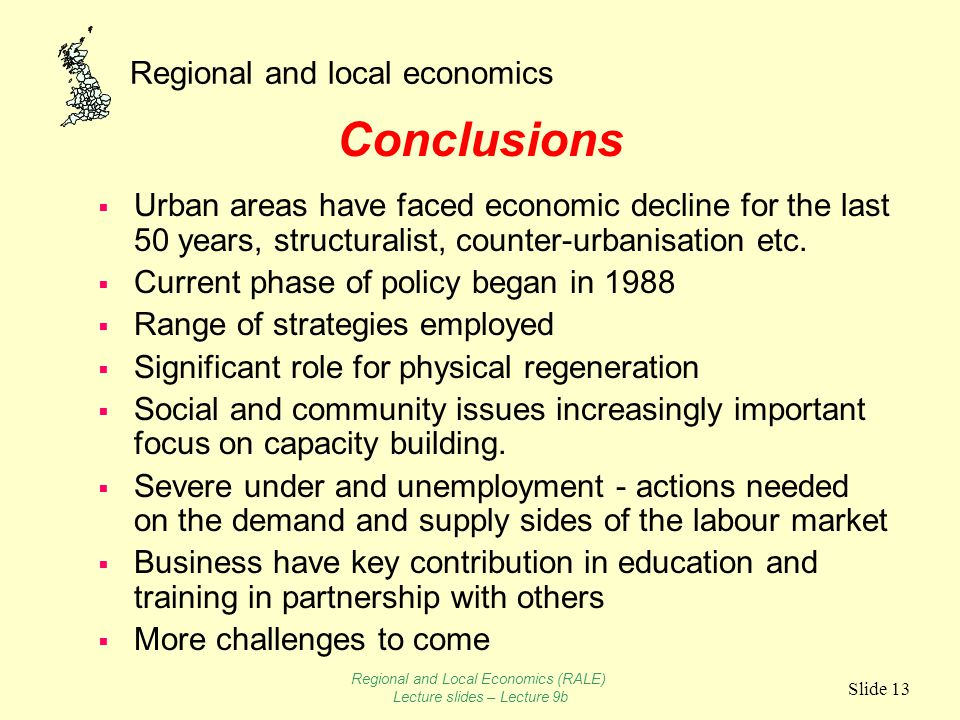 Regional and local economics Slide 13 Conclusions  Urban areas have faced economic decline for the last 50 years, structuralist, counter-urbanisation etc.