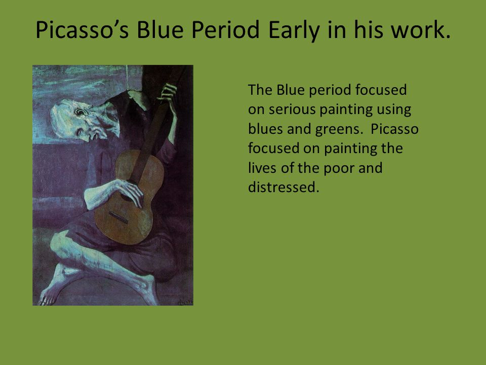 Picasso's Blue Period Early in his work.