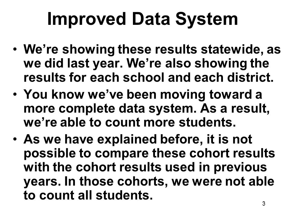 3 Improved Data System We're showing these results statewide, as we did last year.