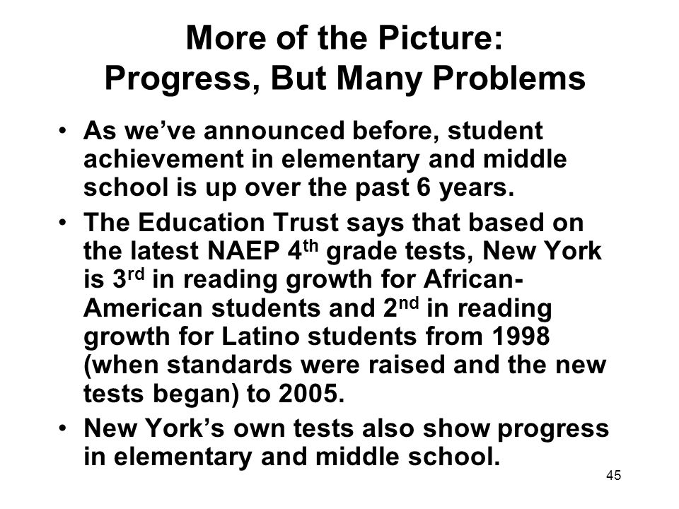 45 More of the Picture: Progress, But Many Problems As we've announced before, student achievement in elementary and middle school is up over the past 6 years.