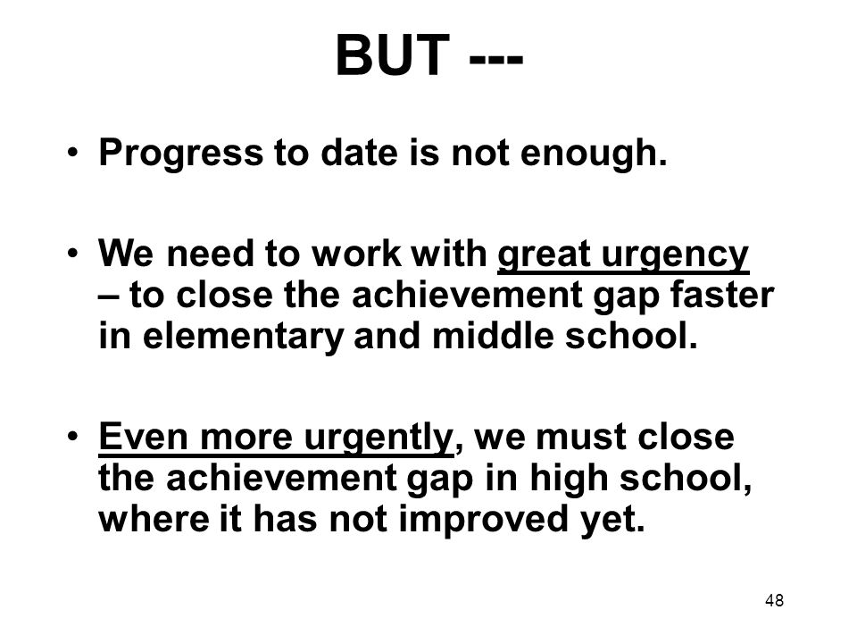 48 BUT --- Progress to date is not enough.