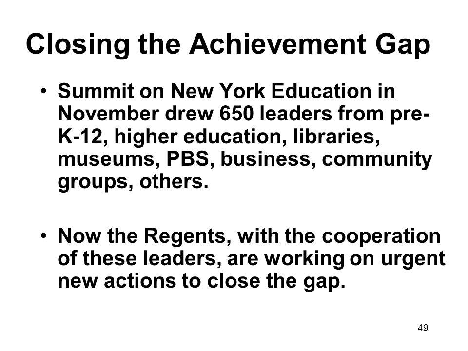 49 Closing the Achievement Gap Summit on New York Education in November drew 650 leaders from pre- K-12, higher education, libraries, museums, PBS, business, community groups, others.