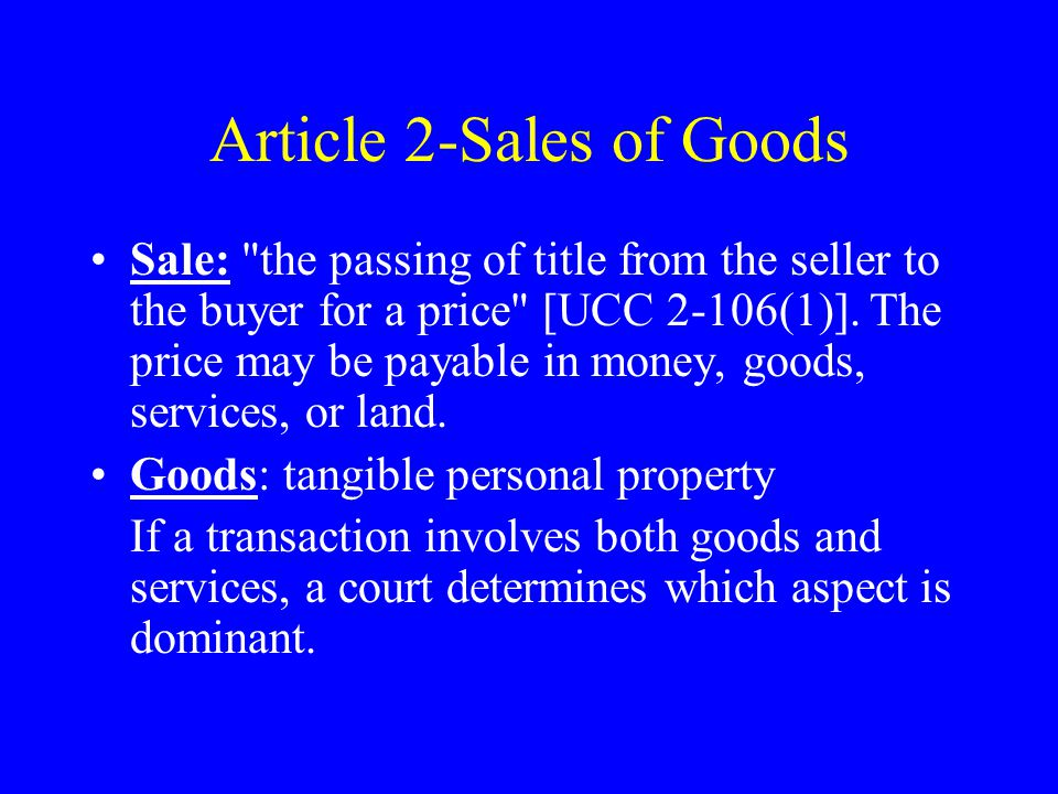 Article 2-Sales of Goods Sale: the passing of title from the seller to the buyer for a price [UCC 2-106(1)].