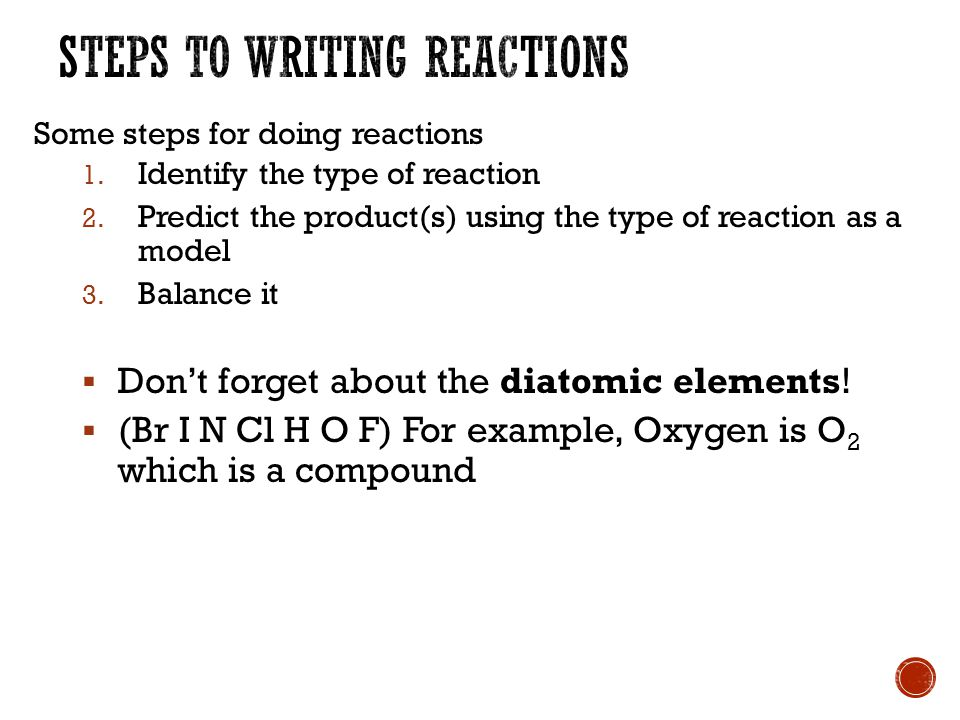 Some steps for doing reactions 1. Identify the type of reaction 2.