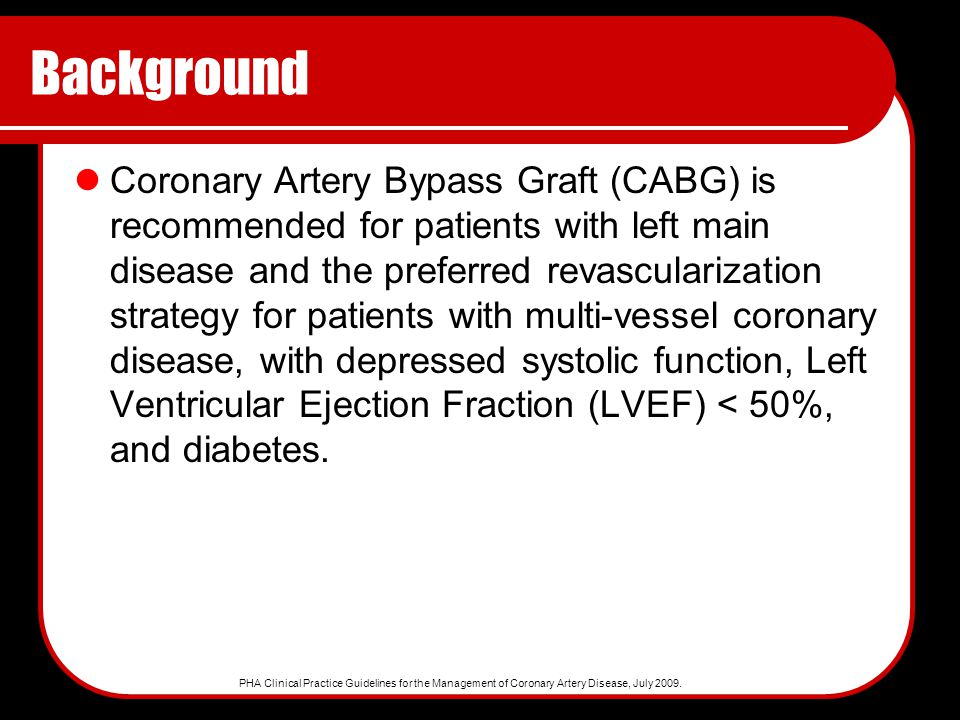 2 Background Coronary Artery Bypass Graft (CABG) is recommended for  patients with left main disease and the preferred revascularization  strategy for ...