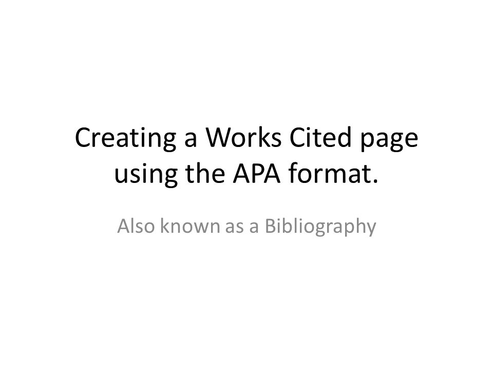 1 creating a works cited page using the apa format also known as a bibliography